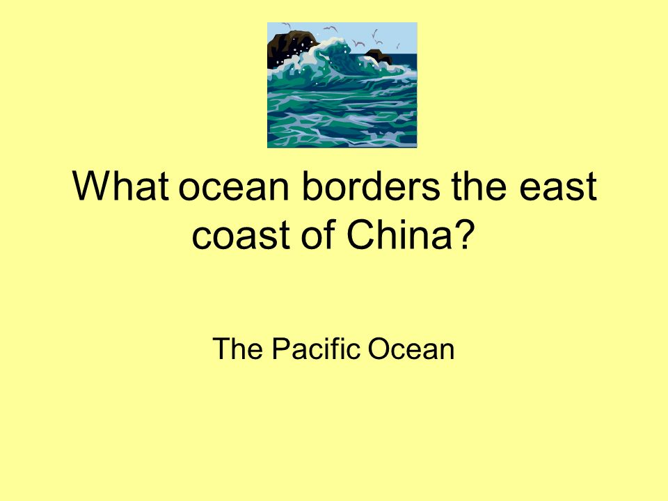 What ocean borders the east coast of China