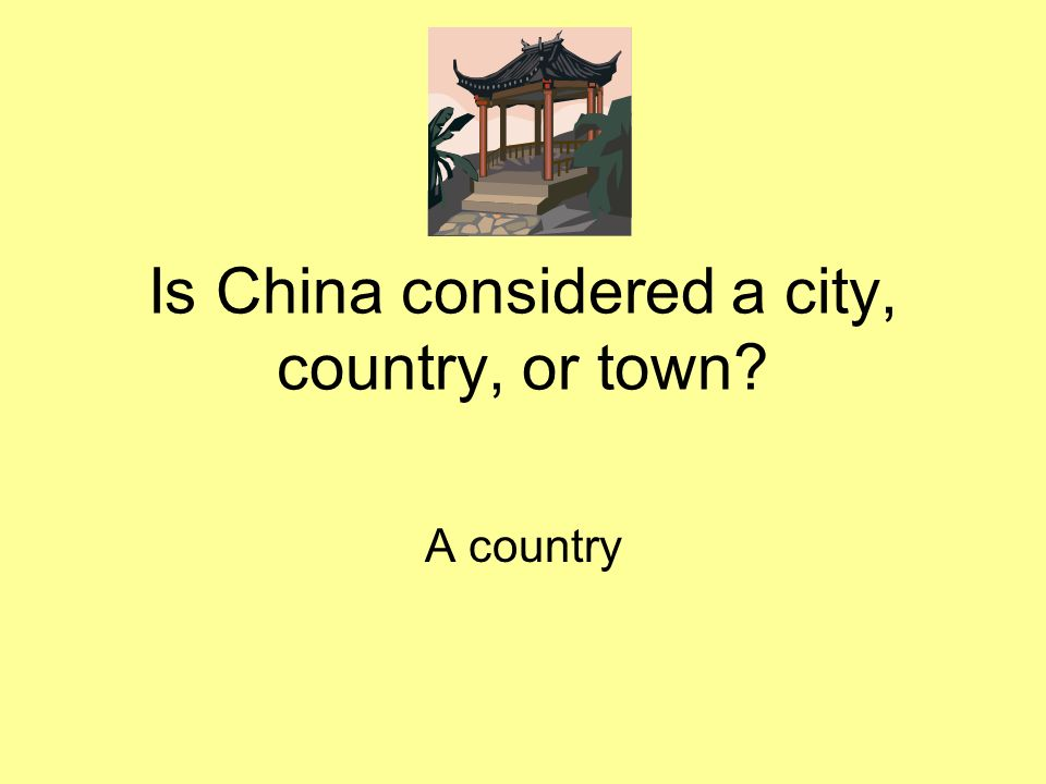 Is China considered a city, country, or town