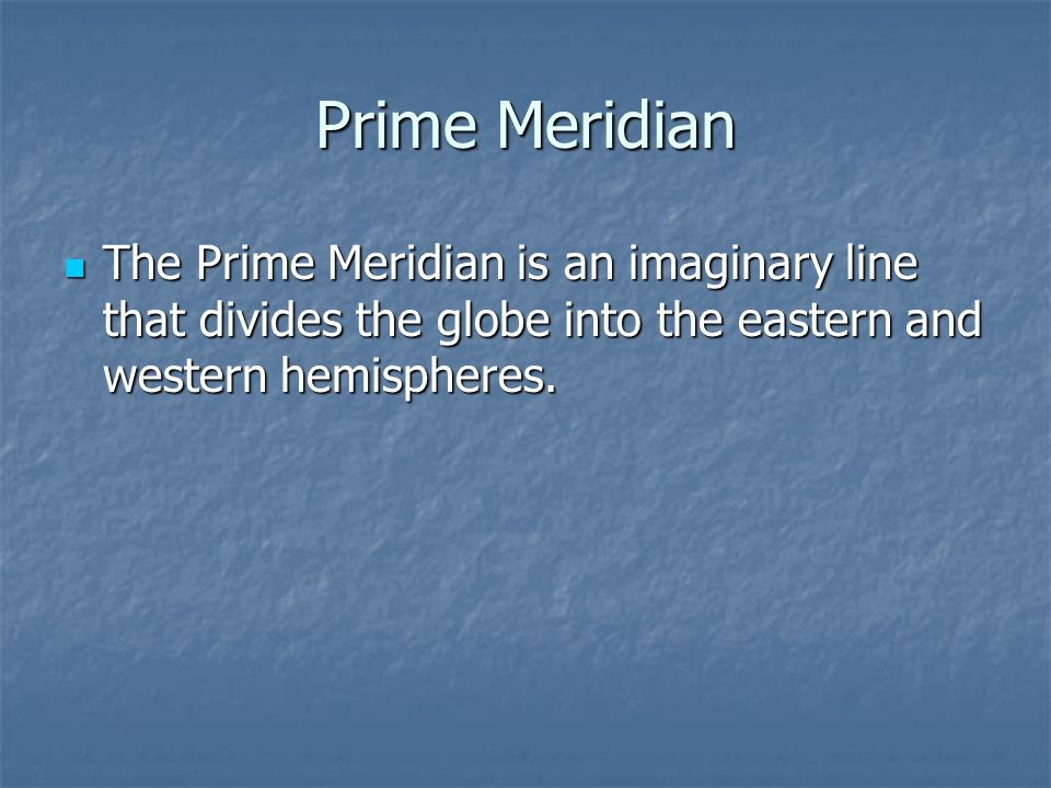 Prime Meridian The Prime Meridian is an imaginary line that divides the globe into the eastern and western hemispheres.