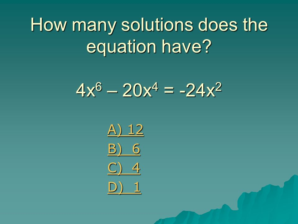 How many solutions does the equation have 4x6 – 20x4 = -24x2