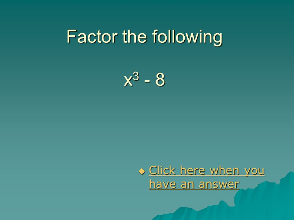 Factor the following x3 - 8