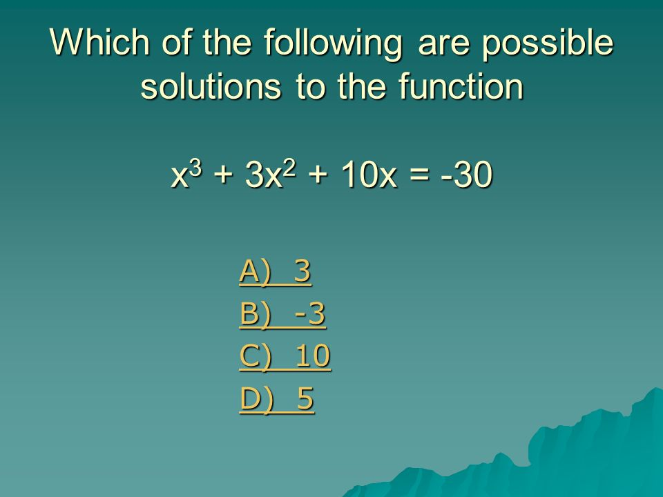 Which of the following are possible solutions to the function x3 + 3x2 + 10x = -30
