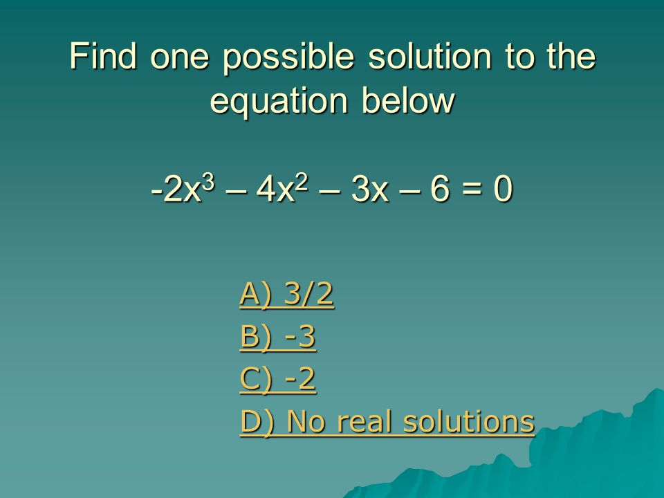 Find one possible solution to the equation below -2x3 – 4x2 – 3x – 6 = 0