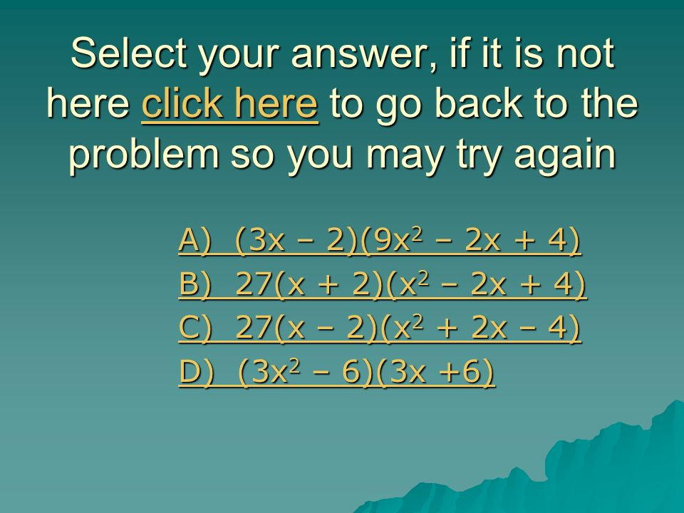 Select your answer, if it is not here click here to go back to the problem so you may try again