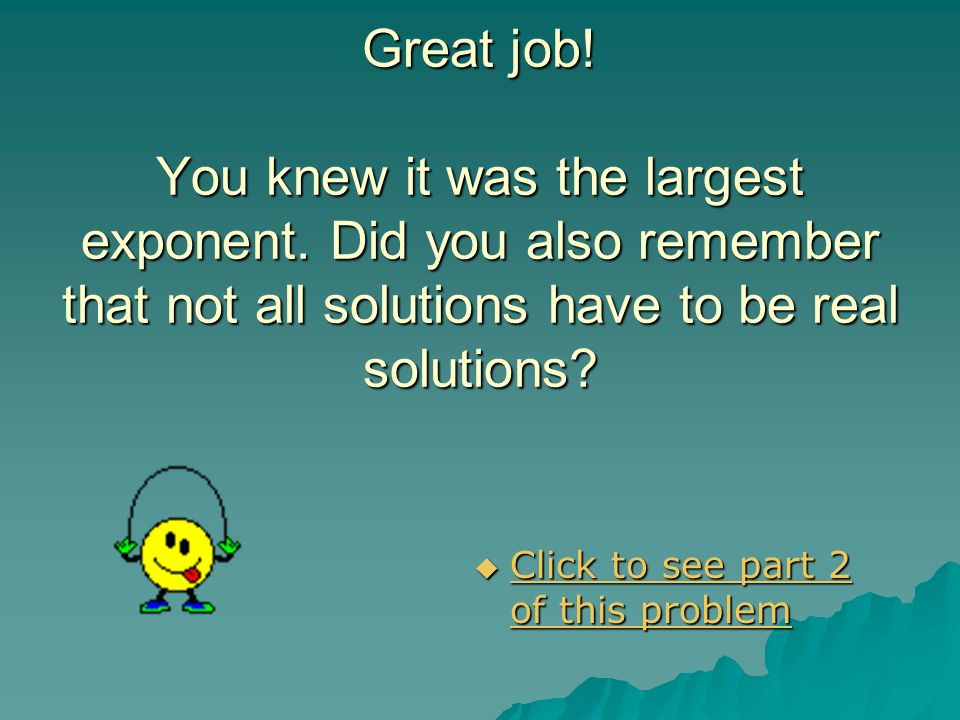 Great job. You knew it was the largest exponent
