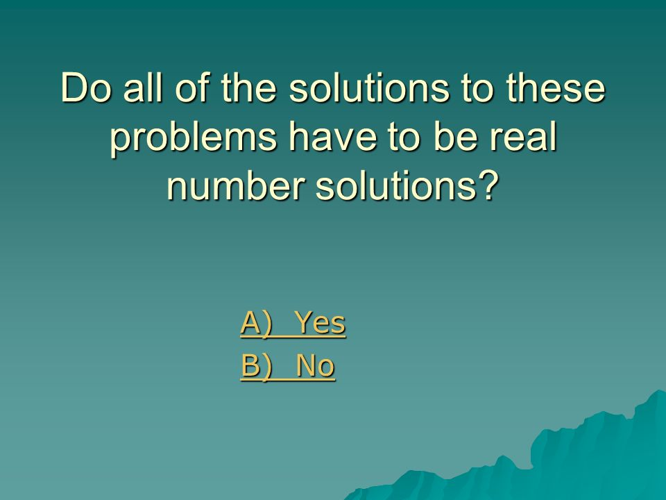 Do all of the solutions to these problems have to be real number solutions