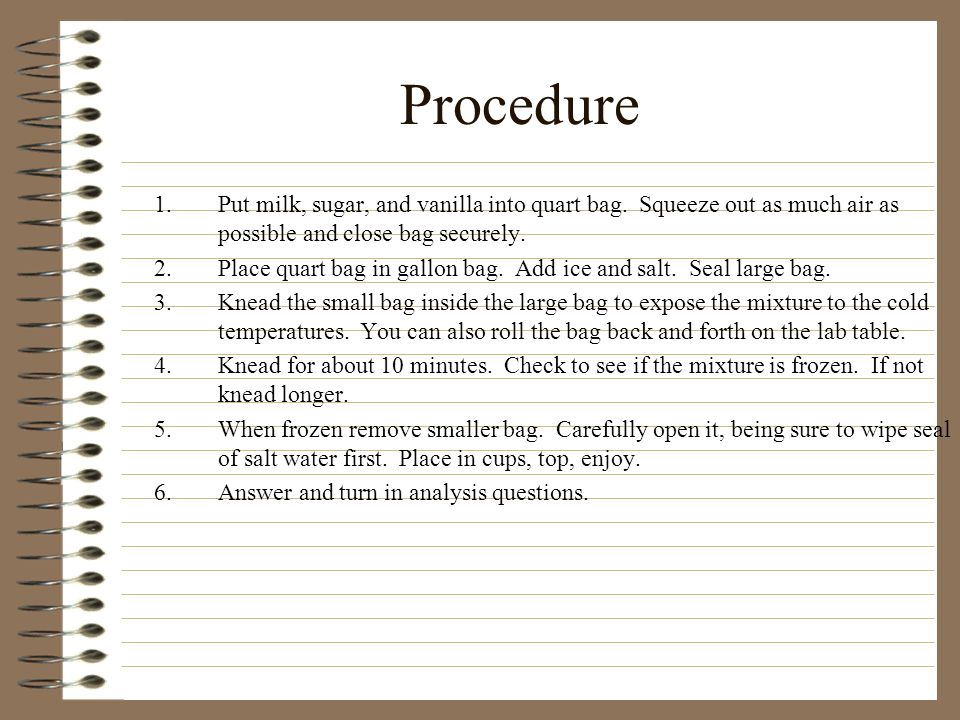 Procedure Put milk, sugar, and vanilla into quart bag. Squeeze out as much air as possible and close bag securely.
