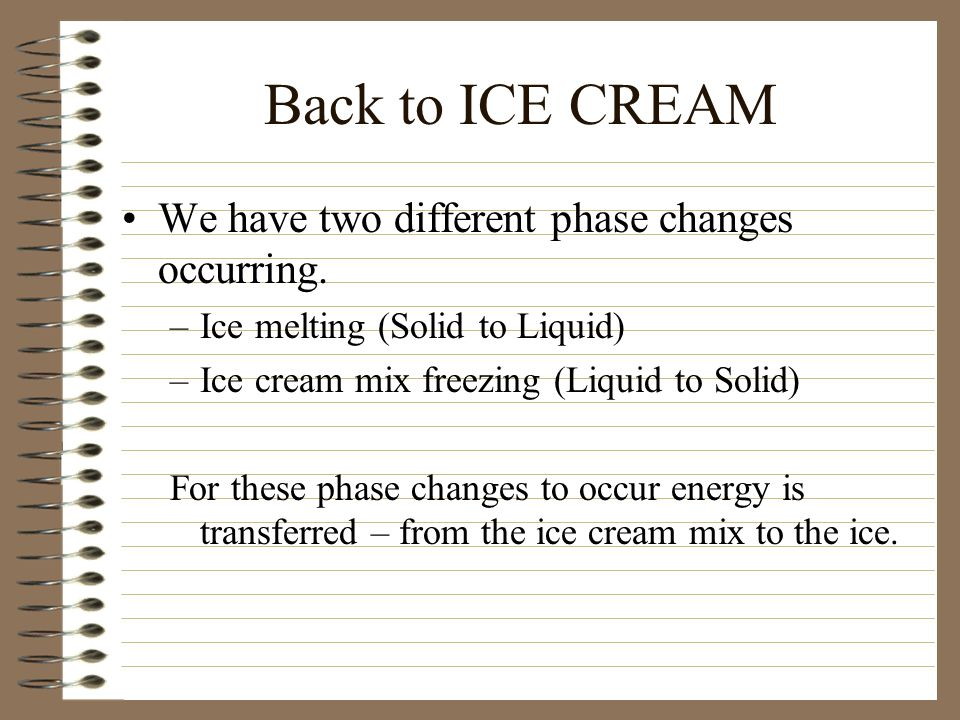 Back to ICE CREAM We have two different phase changes occurring.
