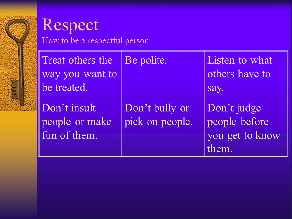 Respect How to be a respectful person.