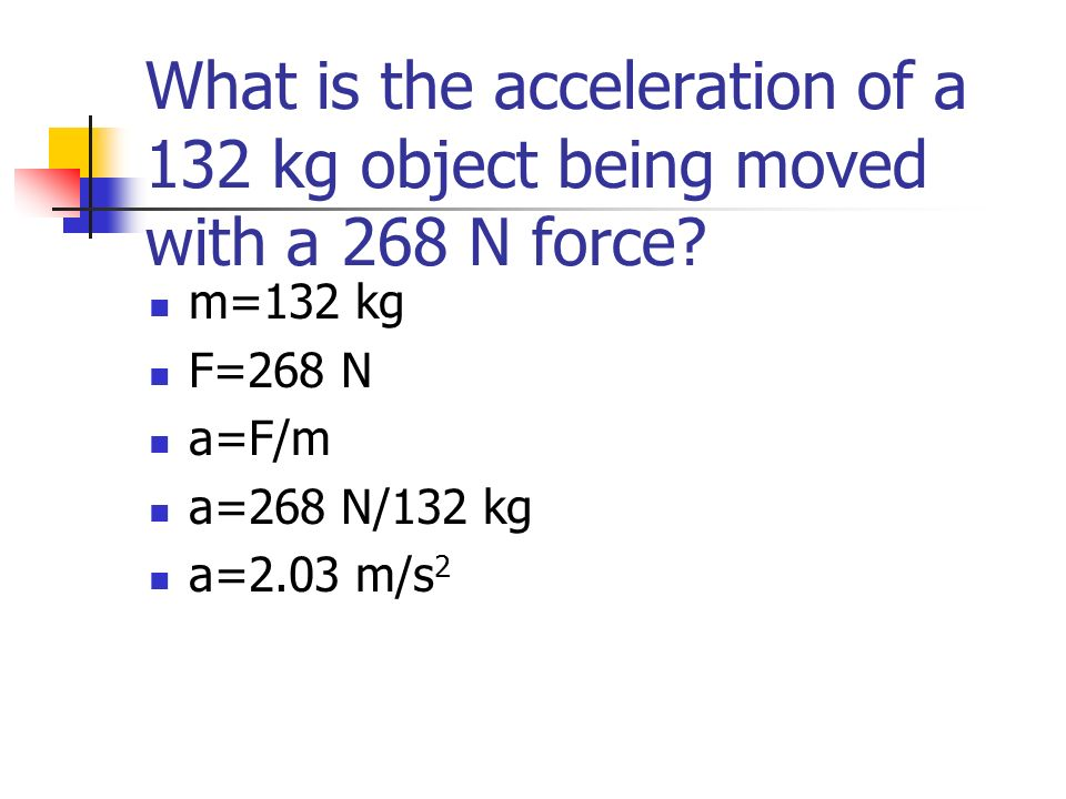 What is the acceleration of a 132 kg object being moved with a 268 N force