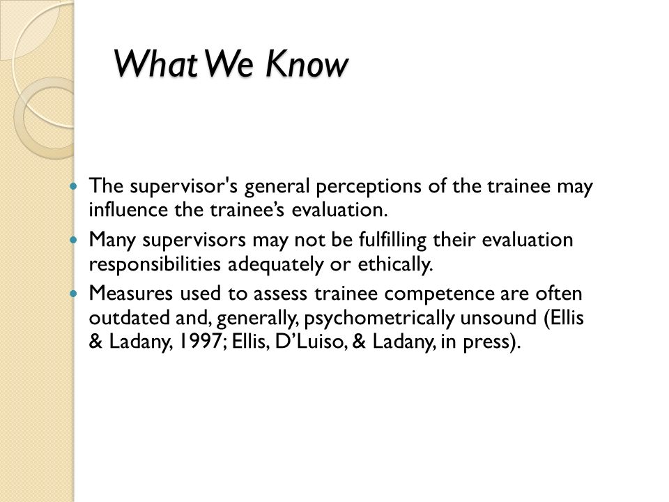 What We Know The supervisor s general perceptions of the trainee may influence the trainee's evaluation.