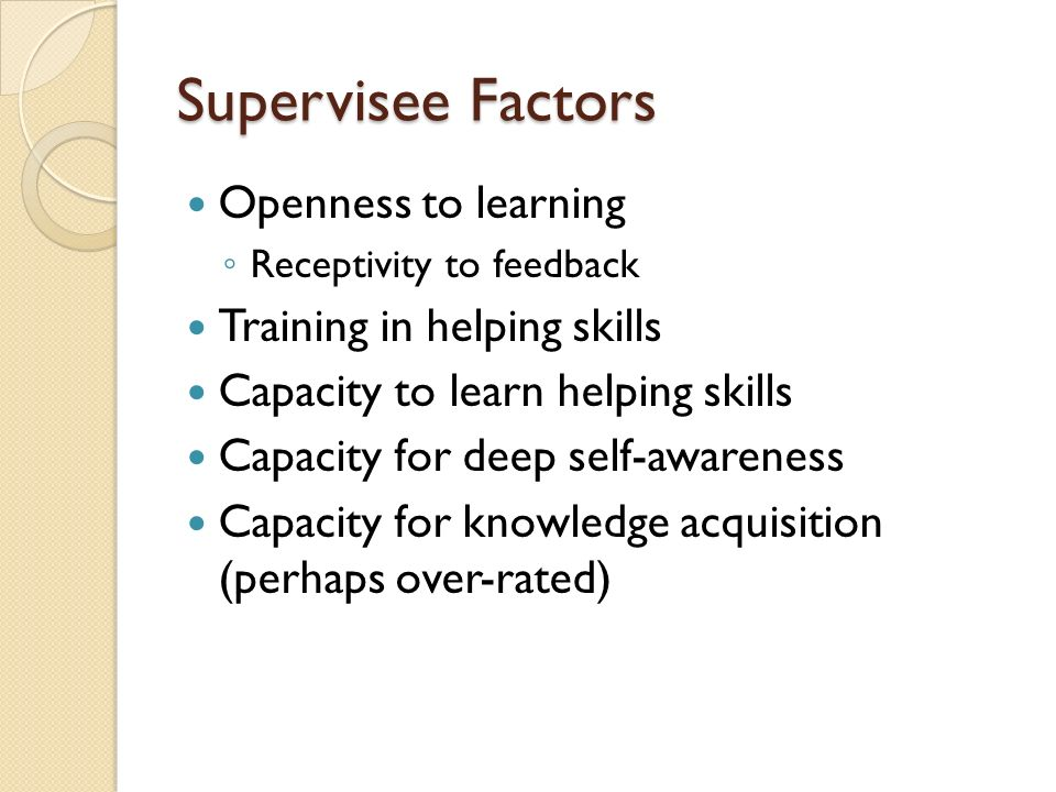 Supervisee Factors Openness to learning Training in helping skills