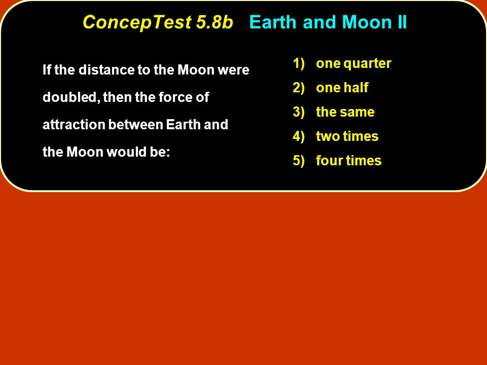ConcepTest 5.8b Earth and Moon II