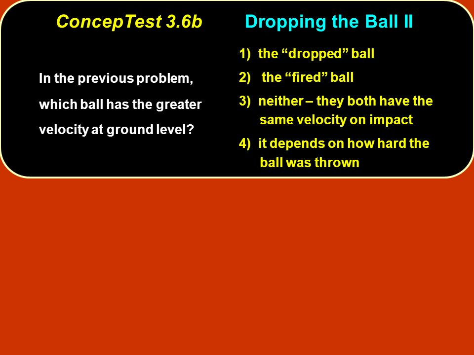 ConcepTest 3.6b Dropping the Ball II