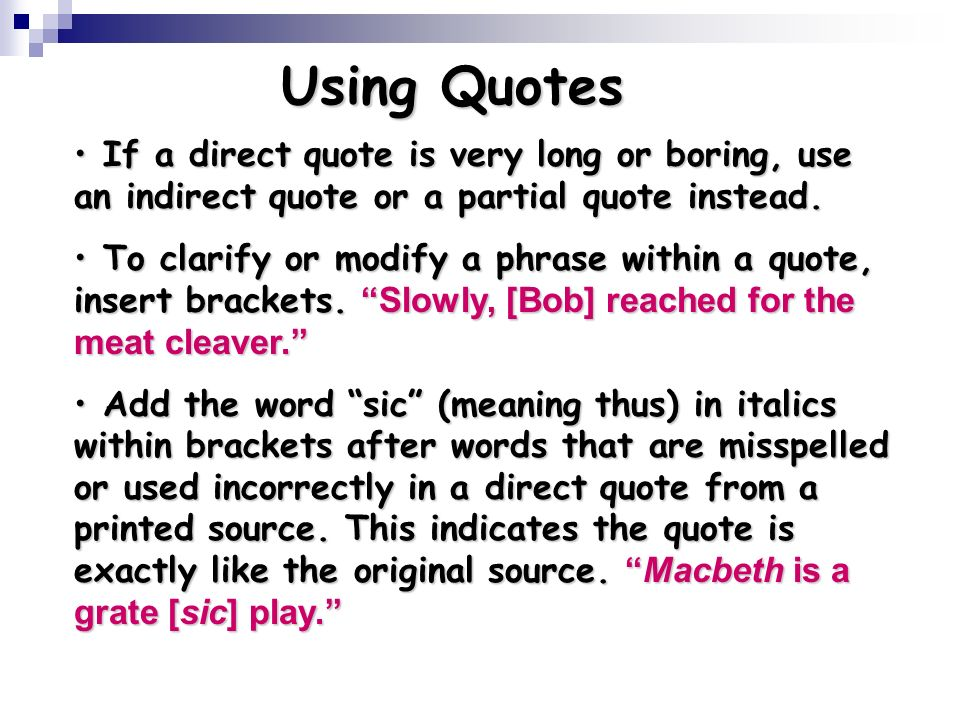 Using Quotes If a direct quote is very long or boring, use an indirect quote or a partial quote instead.