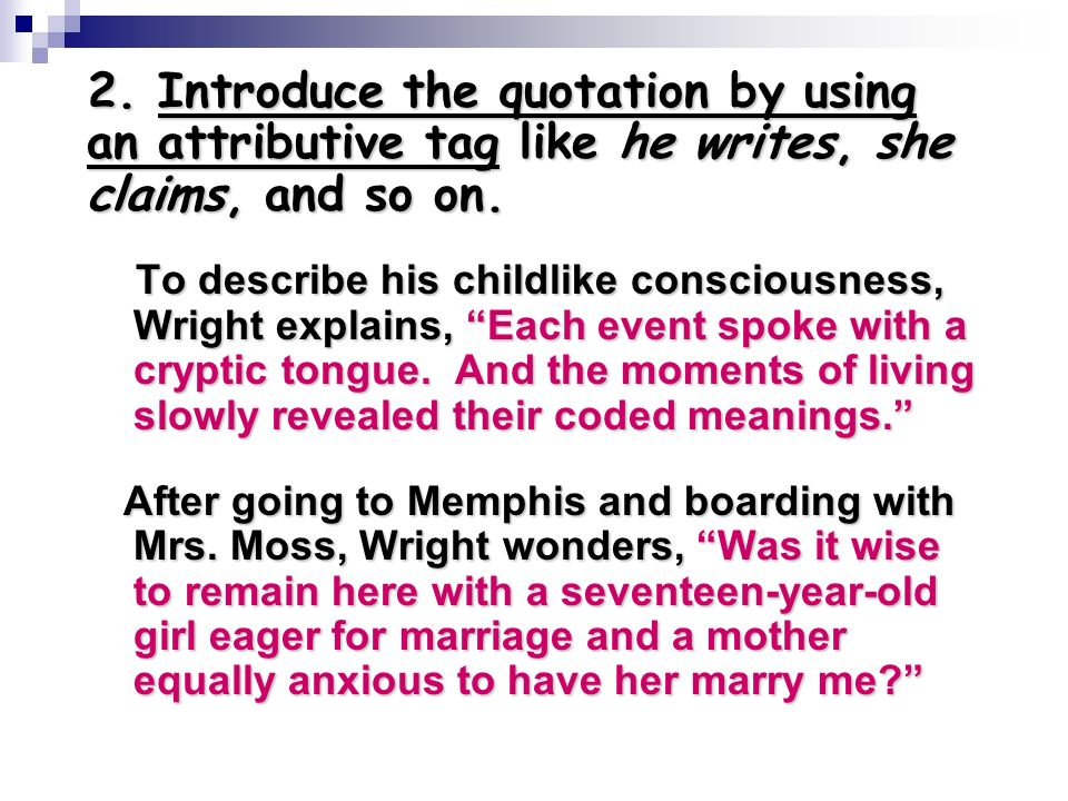 2. Introduce the quotation by using an attributive tag like he writes, she claims, and so on.