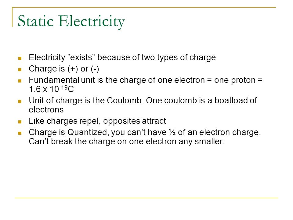 Static Electricity Electricity exists because of two types of charge