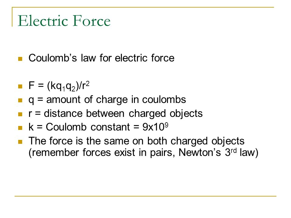 Electric Force Coulomb's law for electric force F = (kq1q2)/r2