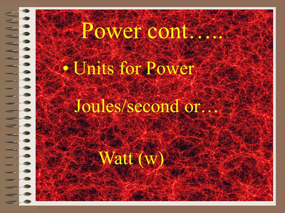 Power cont….. Units for Power Joules/second or… Watt (w)