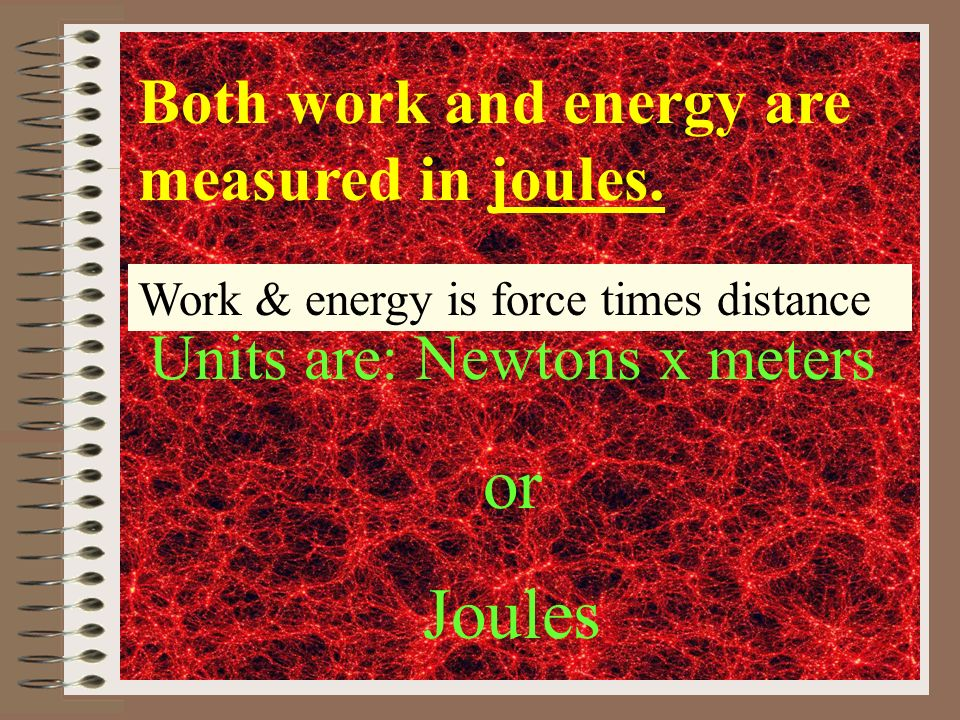 Units are: Newtons x meters