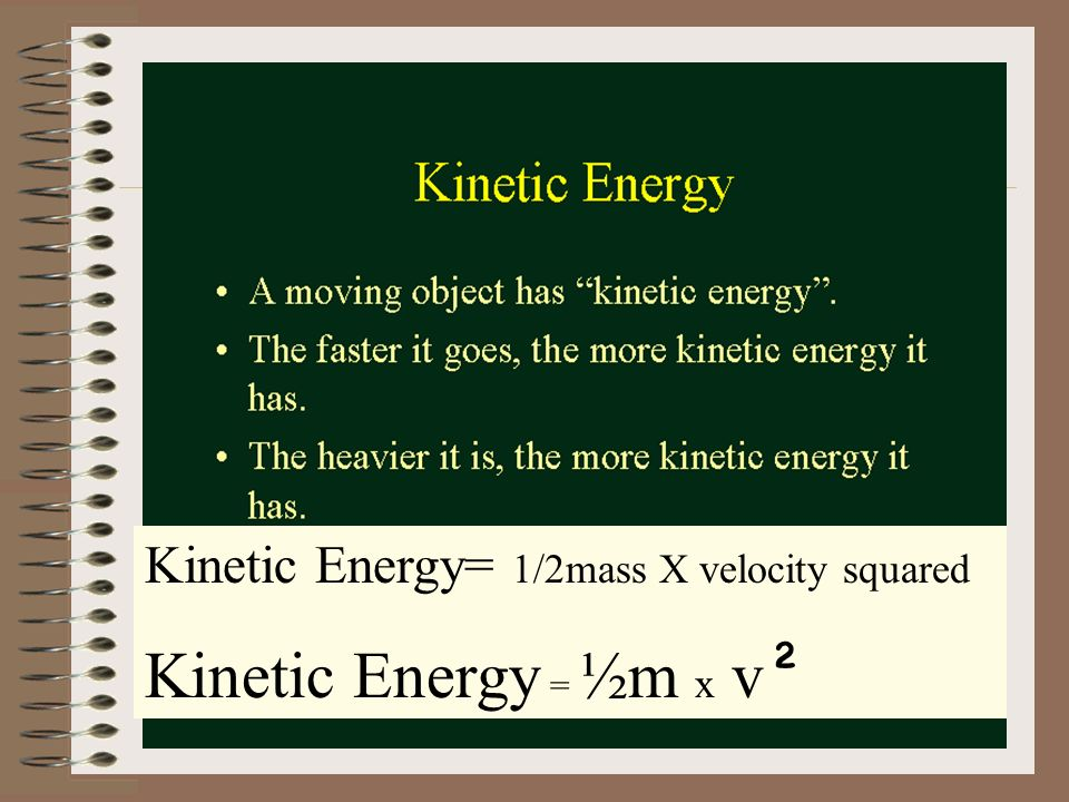 Kinetic Energy= 1/2mass X velocity squared