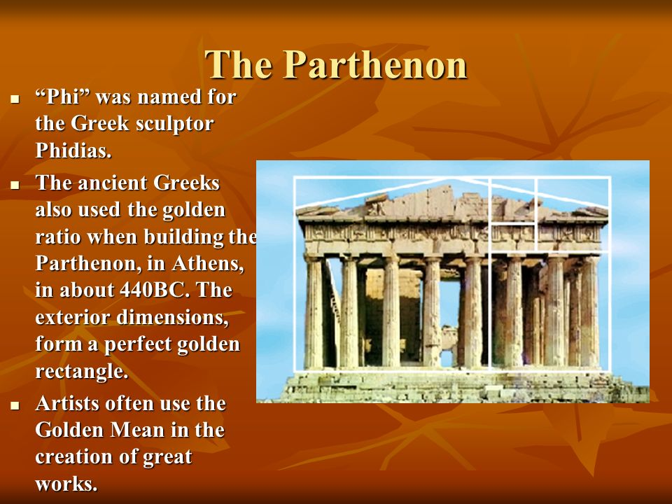 The Parthenon Phi was named for the Greek sculptor Phidias.