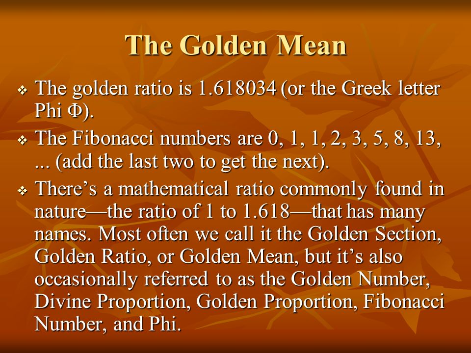 The Golden Mean The golden ratio is 1.618034 (or the Greek letter Phi Φ).