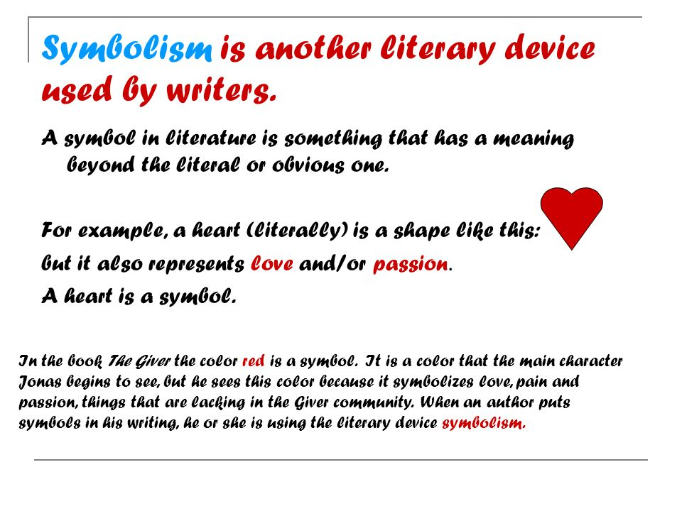 Symbolism is another literary device used by writers.