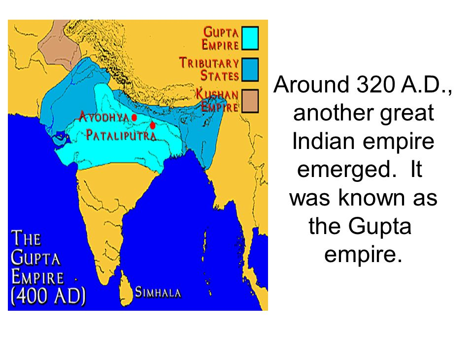 Around 320 A.D., another great Indian empire emerged. It was known as the Gupta empire.
