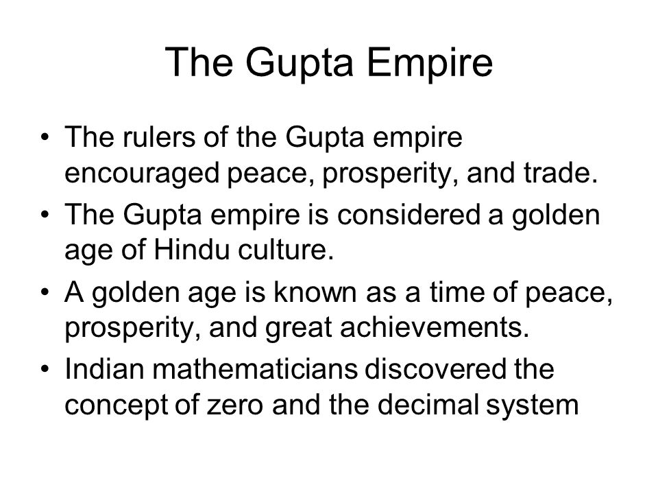 The Gupta Empire The rulers of the Gupta empire encouraged peace, prosperity, and trade.