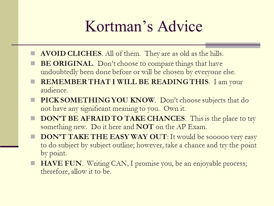 Kortman's Advice AVOID CLICHES. All of them. They are as old as the hills.