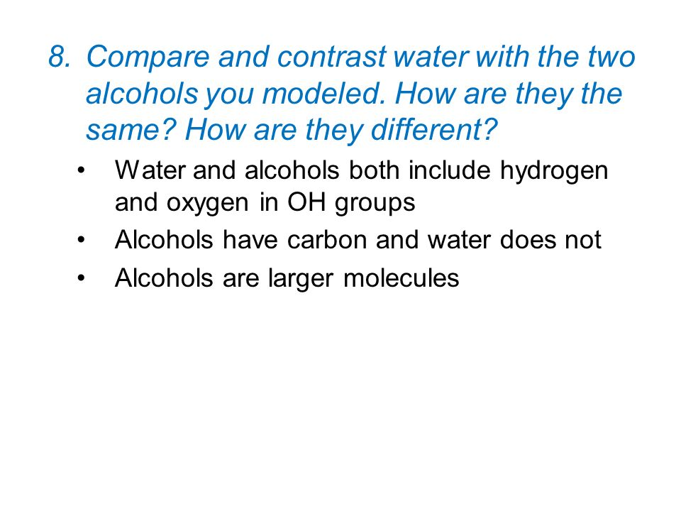 Compare and contrast water with the two alcohols you modeled