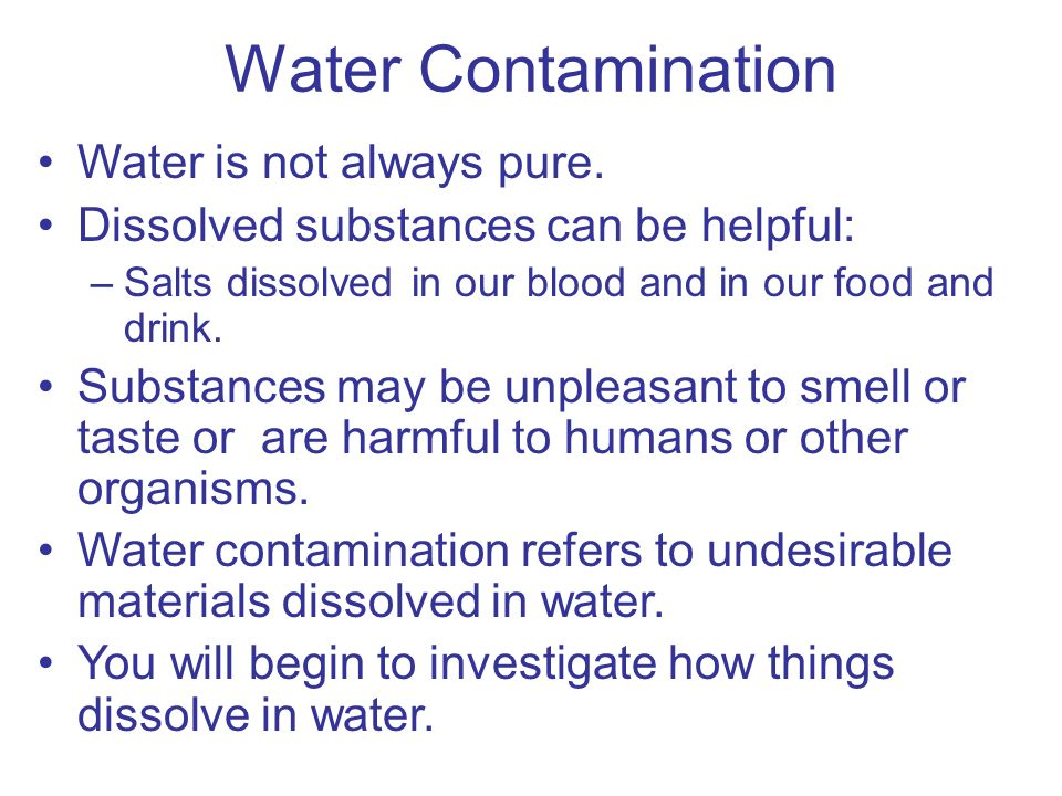 Water Contamination Water is not always pure.