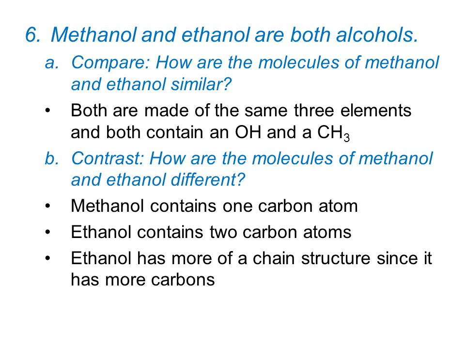 Methanol and ethanol are both alcohols.