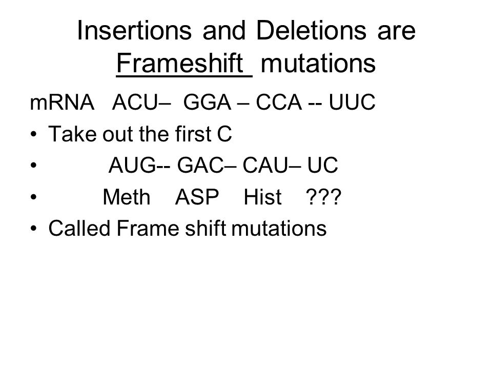Insertions and Deletions are Frameshift mutations