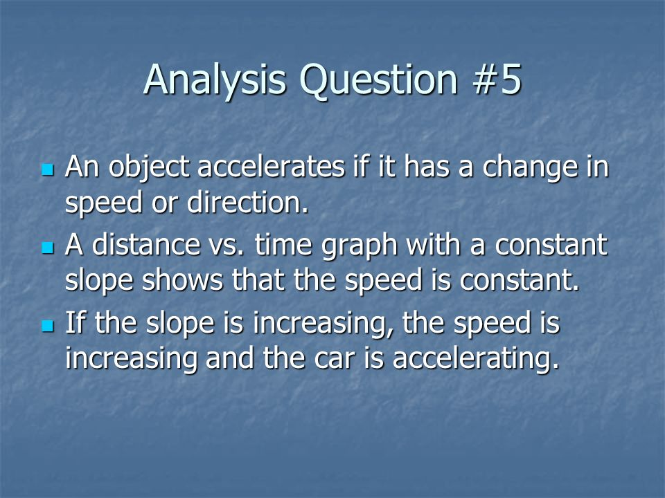Analysis Question #5 An object accelerates if it has a change in speed or direction.