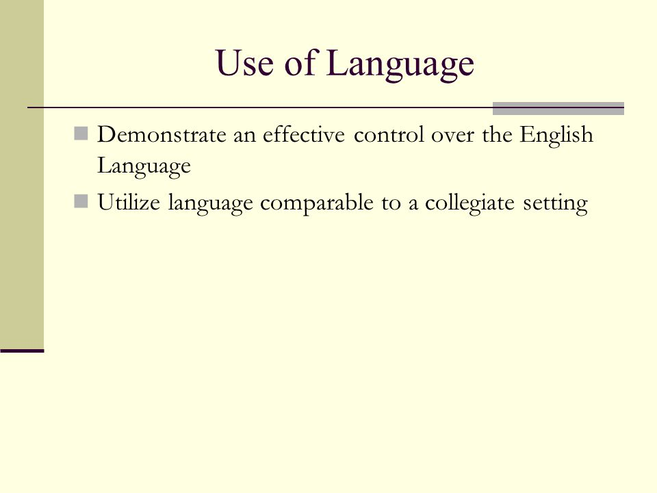 Use of Language Demonstrate an effective control over the English Language.