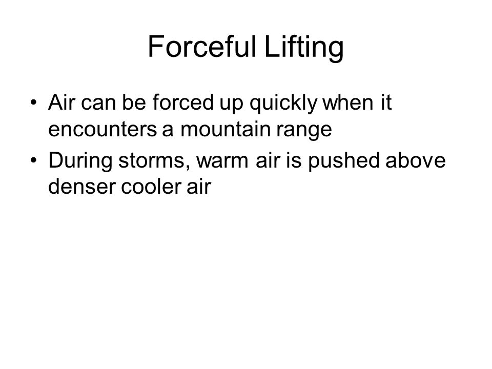 Forceful Lifting Air can be forced up quickly when it encounters a mountain range.