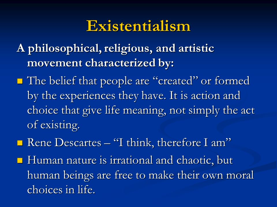 Existentialism A philosophical, religious, and artistic movement characterized by: