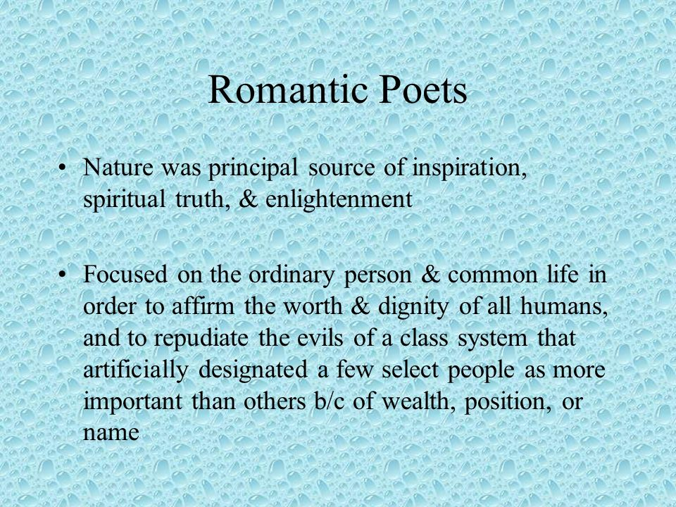 Romantic Poets Nature was principal source of inspiration, spiritual truth, & enlightenment.