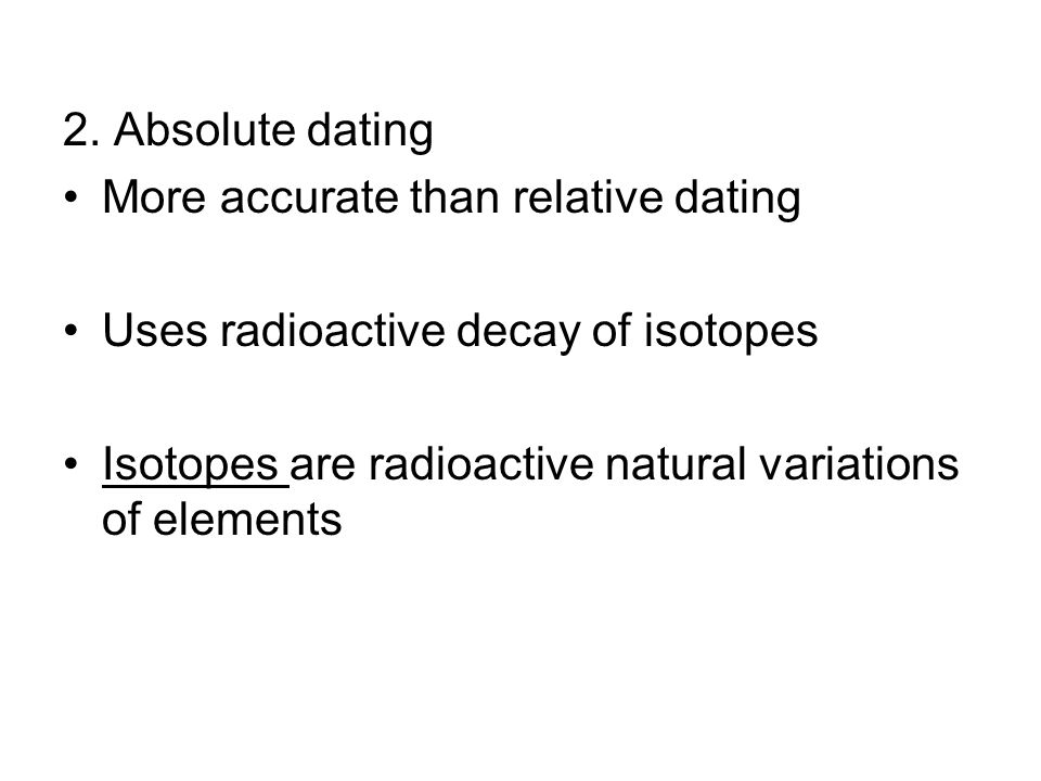 2. Absolute dating More accurate than relative dating.
