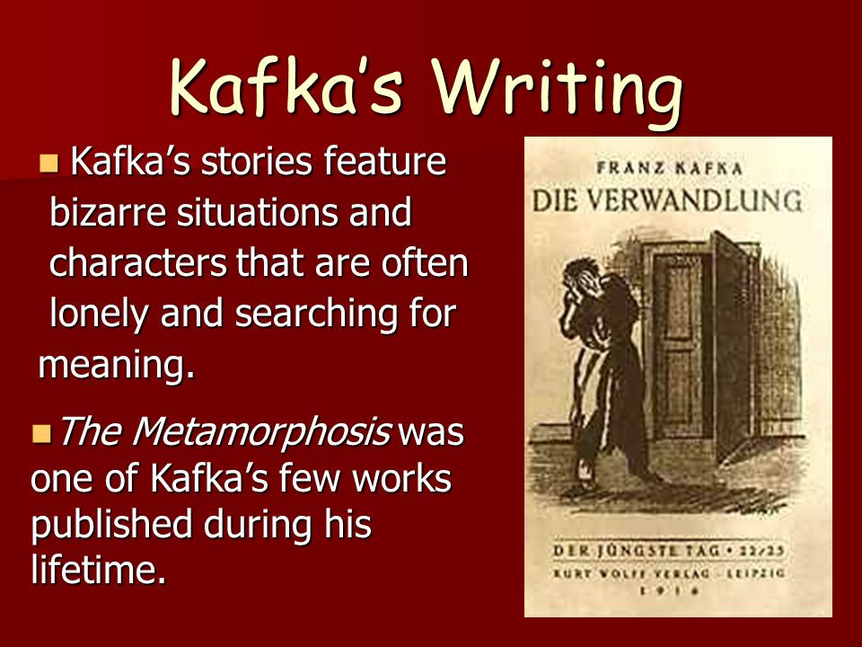 Kafka's Writing Kafka's stories feature bizarre situations and