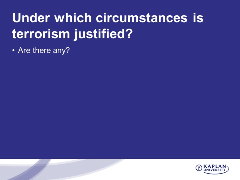 Under which circumstances is terrorism justified