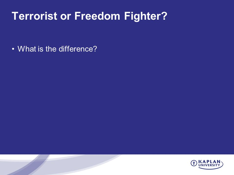 Terrorist or Freedom Fighter