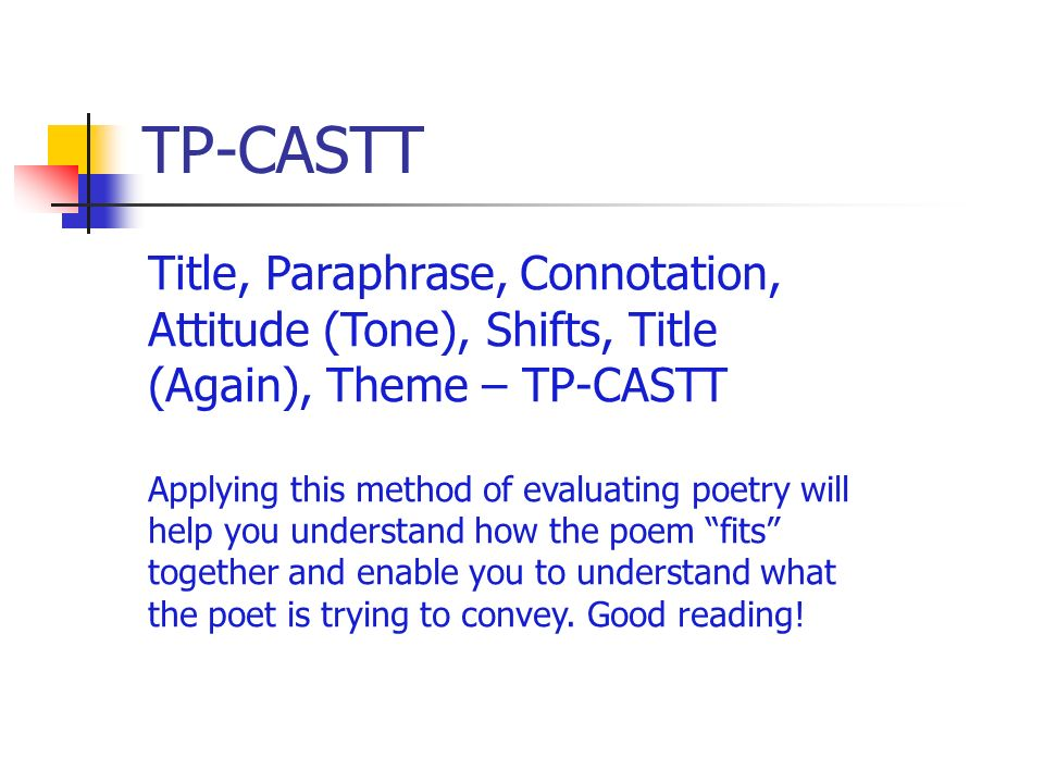 TP-CASTT Title, Paraphrase, Connotation, Attitude (Tone), Shifts, Title (Again), Theme – TP-CASTT.