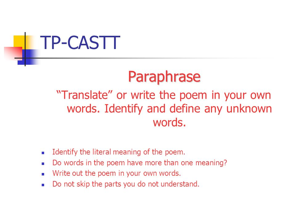 TP-CASTT Paraphrase. Translate or write the poem in your own words. Identify and define any unknown words.