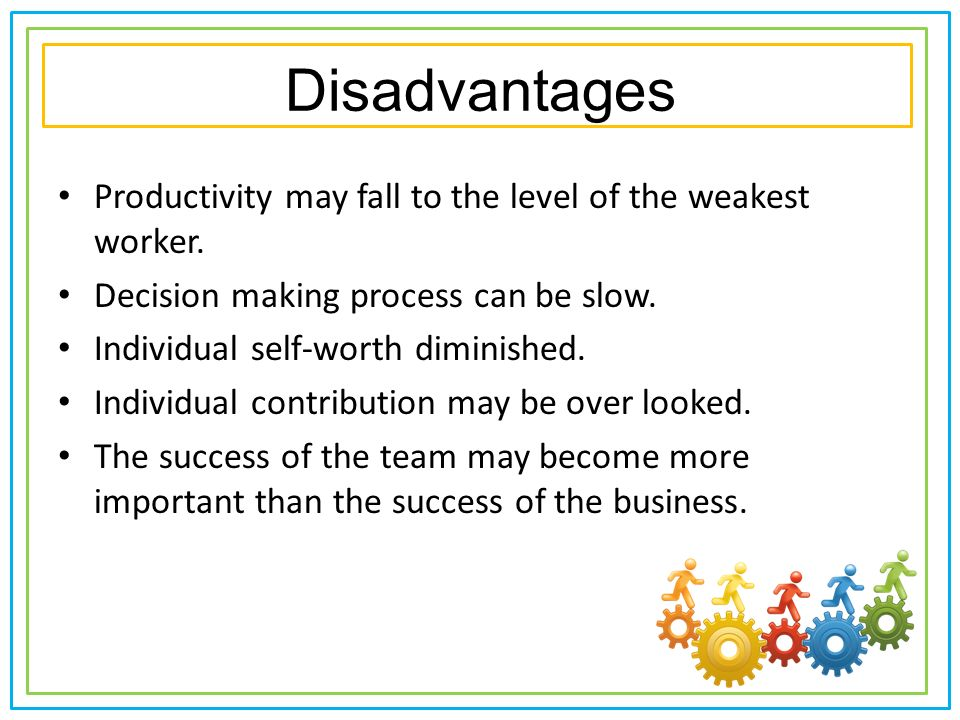 disadvantages of work groups Participate in small-group and large-group learning, helping students who don't excel during solo work grasp new material talk about their ideas and challenge each other in a constructive manner, giving disadvantages of problem-based learning 1 potentially poorer performance on tests.