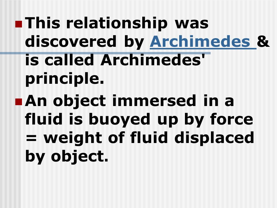 This relationship was discovered by Archimedes & is called Archimedes principle.