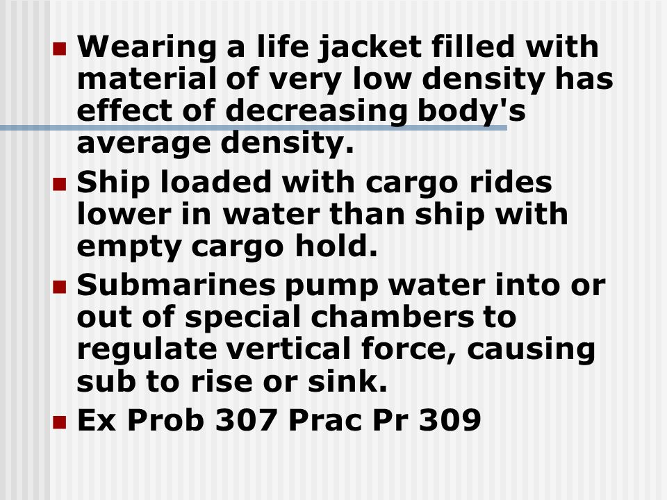 Wearing a life jacket filled with material of very low density has effect of decreasing body s average density.