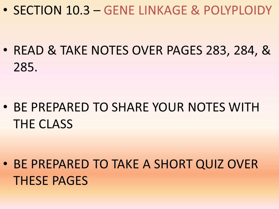 SECTION 10.3 – GENE LINKAGE & POLYPLOIDY